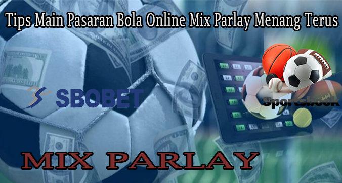 Tips Main Pasaran Bola Online Mix Parlay Menang Terus