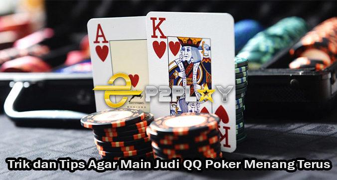 Trik dan Tips Agar Main Judi QQ Poker Menang Terus