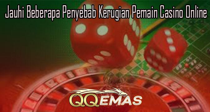 Jauhi Beberapa Penyebab Kerugian Pemain Casino Online