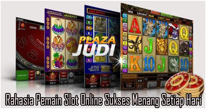 Rahasia Pemain Slot Online Sukses Menang Setiap Hari